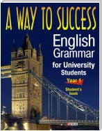 A Way to Success: English Grammar for University Stu dents. Year 1 (Student's Book)