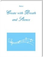 Create with Breath and Silence
