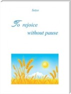 To rejoice without pause
