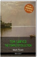 Tom Sawyer: The Complete Collection + A Biography of the Author (Book House Publishing)