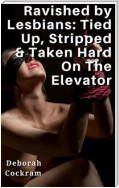 Ravished by Lesbians: Tied Up, Stripped  & Taken Hard On The Elevator