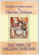 THE TRIAL OF WILLIAM TINKLING - an illustrated children's book by Charles Dickens