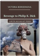 Revenge to Philip K. Dick. A writer who was not present