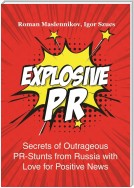 Explosive PR. Secrets of Outrageous PR-Stunts from Russia with Love for Positive News