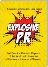 Explosive PR. Full Practice Guide in Capture of the World with Invention of the News, Ideas, and Senses