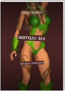 Digitized sex. Designer mistresses