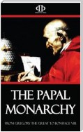 The Papal Monarchy - From Gregory the Great to Boniface VIII