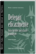 Delegating Effectively: A Leader's Guide to Getting Things Done (Portuguese for Europe)