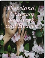 Cleveland, Chicago, New York, and Heaven