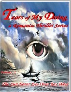 'Tears of My Doing', a Romantic Thriller Series - Volume 1 - 'The Sun Never Sets Over Key West'