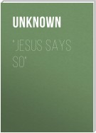 """Jesus Says So"""