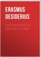 The Colloquies of Erasmus, Volume I