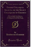 Erasmi Colloquia Selecta, or the Select Colloquies of Erasmus