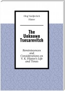 The Unknown Tsesarevitch. Reminiscences and Considerations on V. K. Filatov's Life and Times