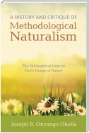 A History and Critique of Methodological Naturalism