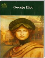 Complete Works of George Eliot Text, Summary, Motifs and Notes (Annotated)