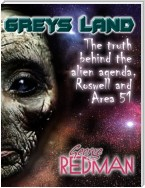 Grey's Land : The Truth Behind the Alien Agenda, Roswell and area 51