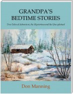 Grandpa's Bedtime Stories: True Tales of Adventure, the Mysterious and the Unexplained