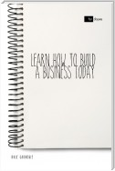 Learn How to Build a Business Today