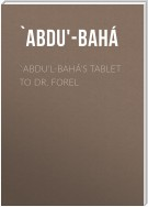 `Abdu'l-Bahá's Tablet to Dr. Forel