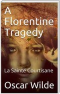 A Florentine Tragedy; La Sainte Courtisane