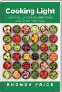 Cooking Light: Low Calorie Cooking the Paleo and Grain Free Way