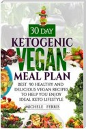 30 Day Ketogenic Vegan Meal Plan : Best  90 Healthy and Delicious Vegan Recipes to Help You  Enjoy Ideal Keto Lifestyle