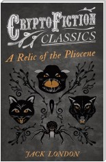 A Relic of the Pliocene (Cryptofiction Classics - Weird Tales of Strange Creatures)
