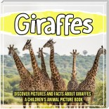 Giraffes: Discover Pictures And Facts About Giraffes - A Children's Animal Picture Book