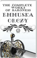The Complete Works of Baroness Emmuska Orczy