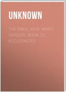 The Bible, King James version, Book 21: Ecclesiastes