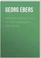 Margery (Gred): A Tale Of Old Nuremberg. Volume 03
