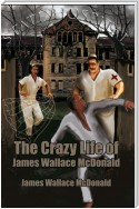 The Crazy Life of James Wallace Mcdonald