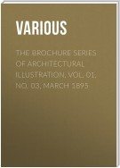 The Brochure Series of Architectural Illustration, Vol. 01, No. 03, March 1895