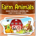 Farm Animals: Discover This Children's Farm Animal Book - A Variety Of Farm Animal Pictures