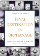 Final Destination is Orphanage. Cuentos cortos adaptados en inglés para leer, relatar y traducir