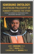 Igwebuike Ontology: an African Philosophy of Humanity Towards the Other