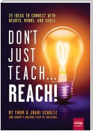 Don't Just Teach...Reach!