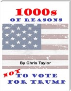 1000s of Reasons: Not to Vote for Trump