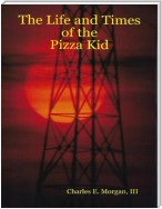 The Life and Times of the Pizza Kid