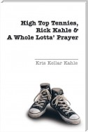 High Top Tennies, Rick Kahle and a Whole Lotta' Prayer