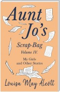 Aunt Jo's Scrap-Bag, Volume IV. My Girls, and Other Stories