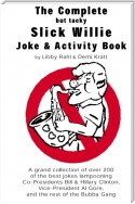 The Complete but tacky Slick Willie Joke & Activity Book
