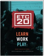 Learn Work Play: Twenty Years of ETC Stories