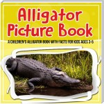 Alligator Picture Book: A Children's Alligator Book With Facts For Kids Ages 3-8