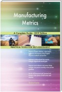Manufacturing Metrics A Complete Guide - 2019 Edition