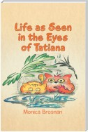Life as Seen in the Eyes of Tatiana