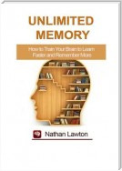 Unlimited Memory. How to Train Your Brain to Learn Faster and Remember More