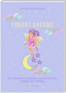 Yogurt Dreams. Non-adapted fairy tale for translation from English and retelling. Levels A2 – В1