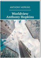 Worldview Anthony Hopkins